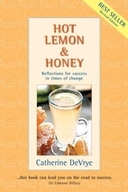 Hot Lemon and Honey...Reflections for Success in Times of Change ebook by Catherine DeVrye