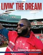 Livin' the Dream ebook by The Boston Globe,Andy Farrell