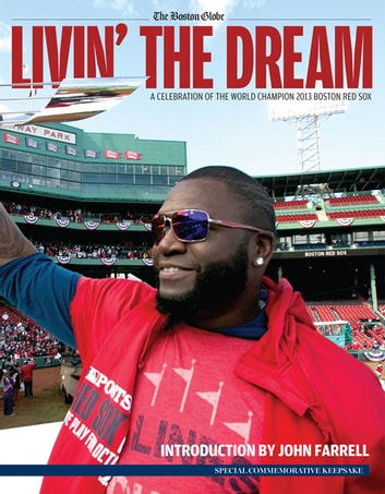 Livin' the Dream - A Celebration of the World Champion 2013 Boston Red Sox ebook by The Boston Globe