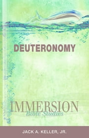 Immersion Bible Studies: Deuteronomy ebook by Jack A Keller PhD