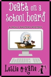 Death on a School Board (Book 5 Molly Masters Mysteries) ebook by Leslie O'Kane