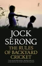 The Rules of Backyard Cricket ebook by Jock Serong