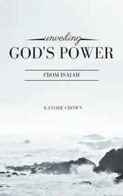 Unveiling God's Power From Isaiah ebook by Kayode Crown