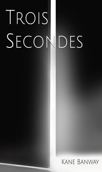 Trois secondes eBook by Kane Banway
