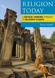 Religion Today - A Critical Thinking Approach to Religious Studies ebook by Ross Aden