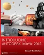 Introducing Autodesk Maya 2012 ebook by Dariush Derakhshani