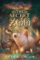 The Secret Zoo ebook by Bryan Chick