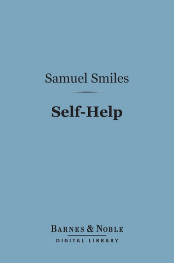 Self-Help (Barnes & Noble Digital Library) - With Illustrations of Conduct and Perseverance eBook by Samuel Smiles