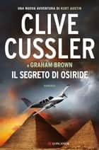 Il segreto di Osiride - NUMA files - Le avventure di Kurt Austin e Joe Zavala ebook by Clive Cussler, Graham Brown