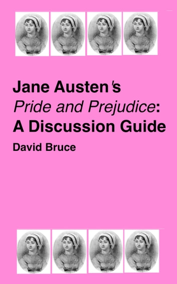 "Jane Austen's ""Pride and Prejudice"": A Discussion Guide ebook by David Bruce"