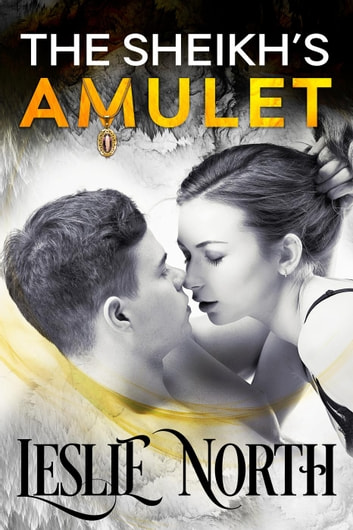 The Sheikh's Amulet - Sheikh's Wedding Bet Series, #3 ebook by Leslie North