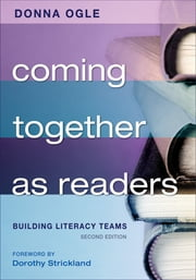 Coming Together as Readers - Building Literacy Teams ebook by Donna M. Ogle