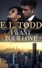 I Want Your Love (Forever and Ever #27) ebook by E. L. Todd