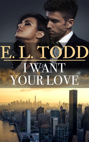 I Want Your Love Forever And Ever 27 Ebook By E L Todd