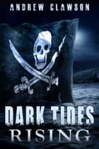 Dark Tides Rising ebook by Andrew Clawson