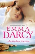 Australian Passion - 3 Book Box Set ebook by Emma Darcy