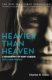 Heavier Than Heaven - A Biography of Kurt Cobain ebook by Charles R. Cross