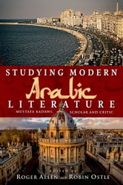 Studying Modern Arabic Literature: Mustafa Badawi, Scholar and Critic ebook by Roger Allen,Robin Ostle