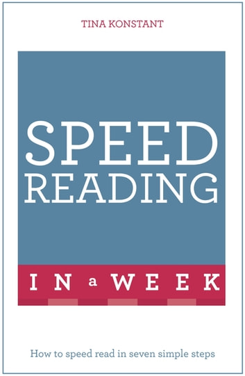 Speed Reading in a Week: Teach Yourself - How To Speed Read In Seven Simple Steps eBook by Tina Konstant