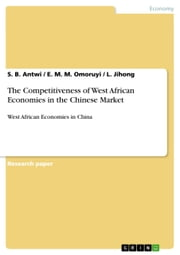 The Competitiveness of West African Economies in the Chinese Market - West African Economies in China ebook by S. B. Antwi,E. M. M. Omoruyi,L. Jihong