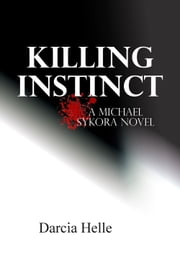 Killing Instinct: A Michael Sykora Novel ebook by Darcia Helle