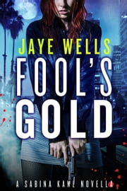 Fool's Gold: A Sabina Kane Novella ebook by Jaye Wells