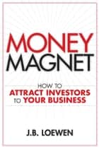 Money Magnet ebook by J. B. Loewen