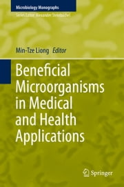 Beneficial Microorganisms in Medical and Health Applications ebook by Min-Tze Liong