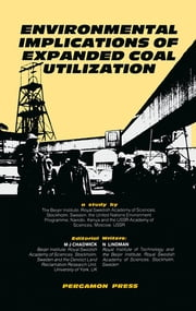 Environmental Implications of Expanded Coal Utilization - a Study By: The Beijer Institute The United Nations Environment Programme The U.S.S.R. Academy of Sciences ebook by M.J. Chadwick,Nils Lindman