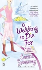 A Wedding to Die For - A Yellow Rose Mystery ebook by Leann Sweeney