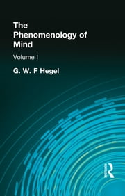 The Phenomenology of Mind - Volume I ebook by G. W. F. Hegel