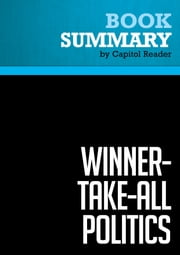Summary of Winner-Take-All Politics: How Washington Made the Rich Richer And Turned Its Back on the Middle Class - Jacob S. Hacker and Paul Pierson ebook by Capitol Reader
