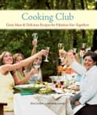 Cooking Club - Great Ideas and Delicious Recipes for Fabulous Get-Togethers eBook by Dina Guillen, Michelle Lowrey