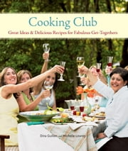 Cooking Club - Great Ideas and Delicious Recipes for Fabulous Get-Togethers ebook by Dina Guillen,Michelle Lowrey