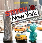 Stitch New York - Over 20 kooky ways to knit the city and more ebook by Lauren O'Farrell