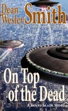 On Top of the Dead ebook by Dean Wesley Smith