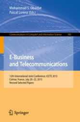 E-Business and Telecommunications - 12th International Joint Conference, ICETE 2015, Colmar, France, July 20–22, 2015, Revised Selected Papers ebook by