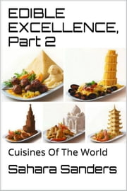 Edible Excellence, Part 2: Cuisines Of The World - Edible Excellence, #9 ebook by Kobo.Web.Store.Products.Fields.ContributorFieldViewModel