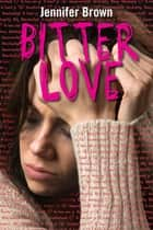 Bitter love ebook by Jennifer Brown,Madeleine Gimpel,Ernst Bergboer