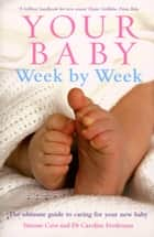 Your Baby Week By Week - The ultimate guide to caring for your new baby ebook by Dr Caroline Fertleman, Simone Cave