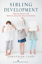 Sibling Development - Implications for Mental Health Practitioners ebook by Jonathan Caspi, PhD