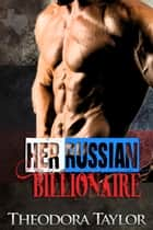 Her Russian Billionaire - 50 Loving States, Texas ebook by Theodora Taylor