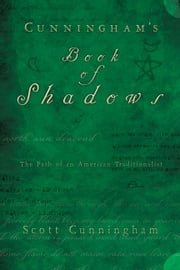 Cunningham's Book of Shadows: The Path of An American Traditionalist - The Path of An American Traditionalist ebook by Scott Cunningham