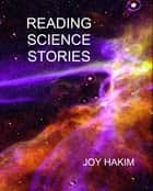 Reading Science Stories - Narrative Tales of Science Adventurers ebook by Joy Hakim, Susan Neff, Patti Frisch