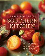 Sara Foster's Southern Kitchen - Soulful, Traditional, Seasonal ebook by Sara Foster,Lee Smith