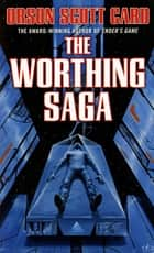 The Worthing Saga ebook by Orson Scott Card