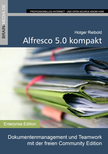 Alfresco 5.0 kompakt - Dokumentenmanagement und Teamwork mit der freien Community Edition ebook by Holger Reibold