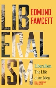 Liberalism - The Life of an Idea ebook by Edmund Fawcett,Edmund Fawcett