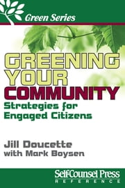 Greening Your Community - Strategies for Engaged Citizens ebook by Jill Doucette,Mark Boysen