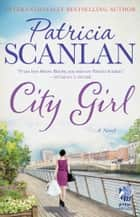 City Girl - A Novel ebook by Patricia Scanlan
